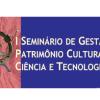 Seminário de Gestão do Patrimônio Cultural de Ciência e Tecnologia